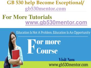 GB 530 help Become Exceptional / gb530mentor.com