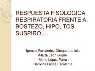 RESPUESTA FISOLOGICA RESPIRATORIA FRENTE A: BOSTEZO, HIPO, TOS, SUSPIRO,