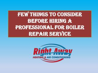 Few Things to Consider Before Hiring a Professional for Boiler Repair Service