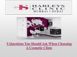 5 Questions You Should Ask When Choosing A Cosmetic Clinic