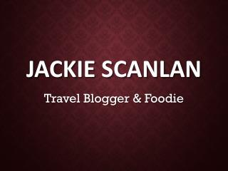 Jackie Scanlan - Travel Blogger & Foodie