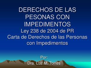 DERECHOS DE LAS PESONAS CON IMPEDIMENTOS Ley 238 de 2004 de PR Carta de Derechos de las Personas con Impedimentos