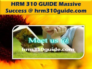 HRM 310 GUIDE Massive Success @ hrm310guide.com