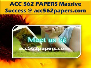 ACC 562 PAPERS Massive Success @ acc562papers.com