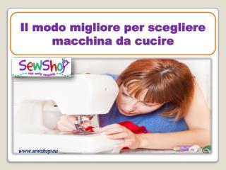 Il modo migliore per scegliere macchina da cucire