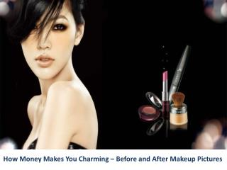 How Money Makes You Charming – Before and After Makeup Pictures