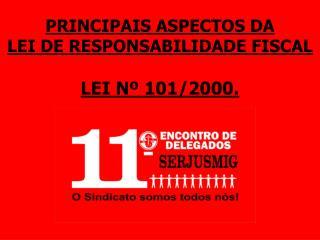 PRINCIPAIS ASPECTOS DA LEI DE RESPONSABILIDADE FISCAL  LEI N  101