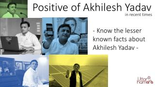 Positive of Akhilesh Yadav in recent times.
