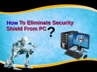 How To Eliminate Security Shield From PC