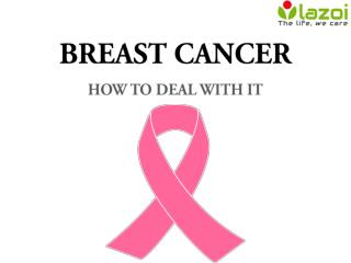 Breast Cancer: How to deal with it