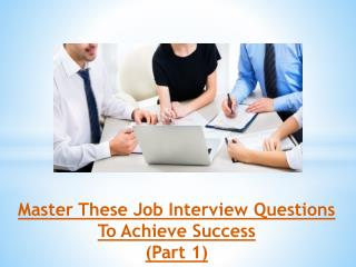 Master These Job Interview Questions To Achieve Success (Part 1)