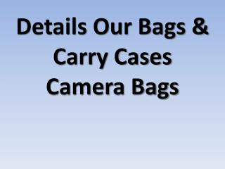 Details Our Bags & Carry Cases Camera Bags