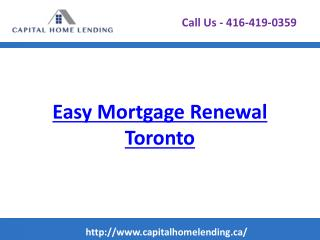 Easy Mortgage Renewal Toronto - Capitalhomelending.ca