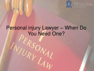 Personal injury Lawyer – When Do You Need One?