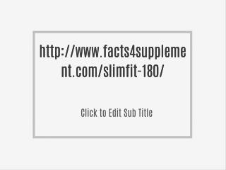 http://www.facts4supplement.com/slimfit-180/