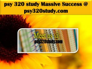 PSY 320 STUDY Massive Success @ psy320study.com