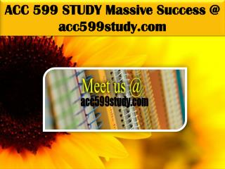 ACC 599 STUDY Massive Success @ acc599study.com