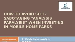 "How To Avoid Self-Sabotaging ""Analysis Paralysis"" When Investing In Mobile Home Parks"