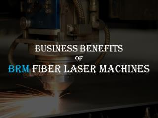 Business Benefits Of BRM Fiber Laser Machines