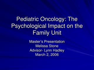 Pediatric Oncology: The Psychological Impact on the Family Unit