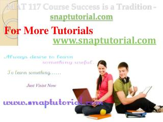 MAT 117 Course Success is a Tradition - snaptutorial.com