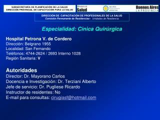 Hospital Petrona V. de Cordero Direcci n: Belgrano 1955 Localidad: San Fernando  Tel fonos: 4744-2624