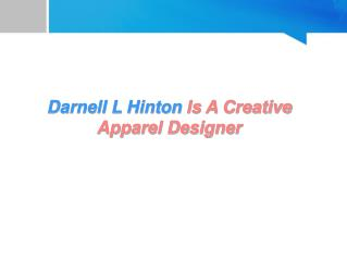 Darnell L Hinton Is A Creative Apparel Designer