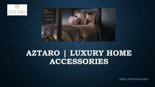 Designer Home Accessories | Aztaro Luxury Interiors
