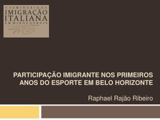 Participa  o imigrante nos primeiros anos do esporte em Belo Horizonte  Raphael Raj o Ribeiro