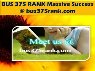 BUS 375 RANK Massive Success @ bus375rank.com