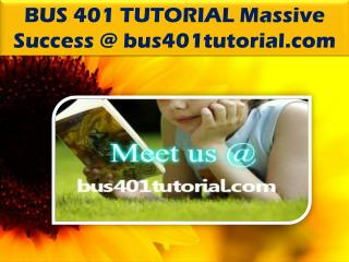 BUS 401 TUTORIAL Massive Success @ bus401tutorial.com
