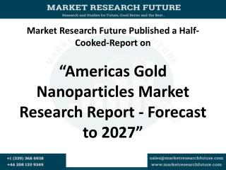 Americas Gold Nanoparticles Market 2016 Industry Trends, Sales, Supply, Demand, Analysis & Forecast to 2027