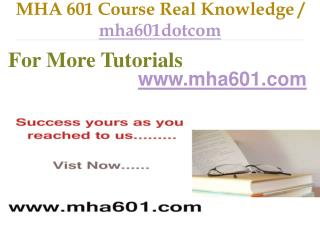MHA 601 Course Real Tradition,Real Success / mha601dotcom