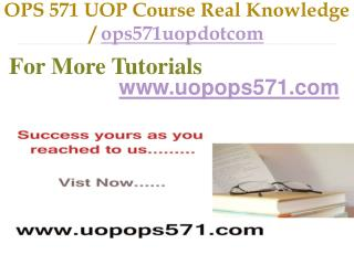 OPS 571 UOP Course Real Tradition,Real Success / ops571uopdotcom