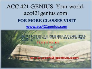 ACC 421 GENIUS  Your world-acc421genius.com