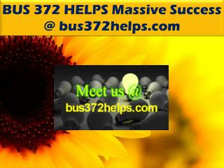 BUS 372 HELPS Massive Success @ bus372helps.com