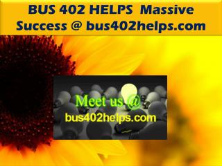 BUS 402 HELPS  Massive Success @ bus402helps.com