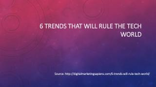 6 Trends That Will Rule The Tech World