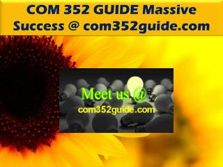 COM 352 GUIDE Massive Success @ com352guide.com