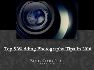 Top 5 Wedding Photography Tips In 2016