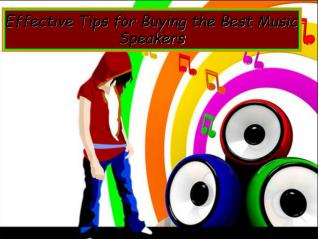 Effective Tips for Buying the Best Music Speakers