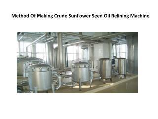 Method Of Making Crude Sunflower Seed Oil Refining Machine