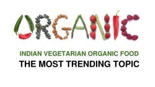 Indian Vegetarian Organic Food : The Most Trending Topic