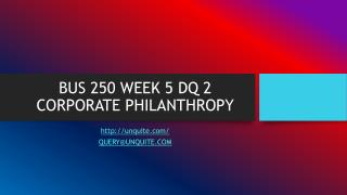 BUS 250 WEEK 5 DQ 2 CORPORATE PHILANTHROPY