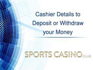Cashier Details to Deposit or Withdraw your Money