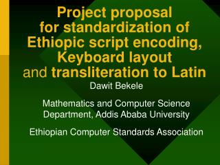 Project proposal for standardization of Ethiopic script encoding,  Keyboard layout and transliteration to Latin