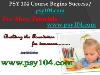 PSY 104 Course Begins Success / psy104dotcom