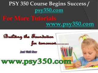 PSY 350 Course Begins Success / psy350dotcom