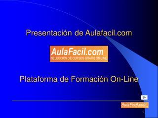 Presentaci n de Aulafacil     Plataforma de Formaci n On-Line