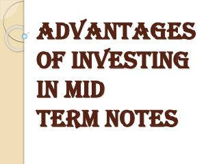 Importance of Investing in Mid Term Notes